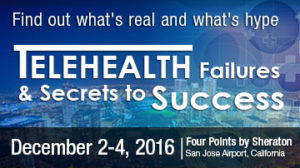 Telehealth Failures and Secrets to Success Conference 2016